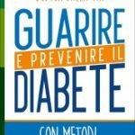Guarire e Prevenire il Diabete Con metodi Naturali